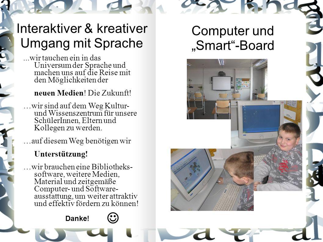 Interaktiver & kreativer Umgang mit Sprache Computer und Smart-Board Danke!...wir tauchen ein in das Universum der Sprache und machen uns auf die Reise mit den Möglichkeiten der neuen Medien.