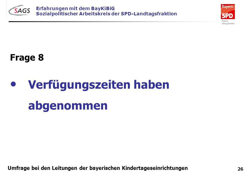 Erfahrungen mit dem BayKiBiG Sozialpolitischer Arbeitskreis der SPD-Landtagsfraktion 26 Umfrage bei den Leitungen der bayerischen Kindertageseinrichtu