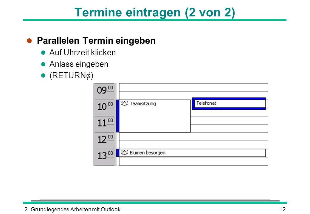 2. Grundlegendes Arbeiten mit Outlook12 Termine eintragen (2 von 2) l Parallelen Termin eingeben l Auf Uhrzeit klicken l Anlass eingeben (RETURN¢)