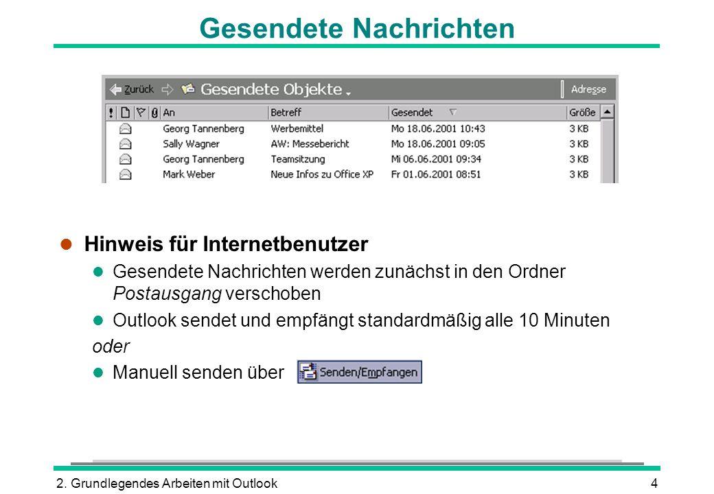2. Grundlegendes Arbeiten mit Outlook4 l Hinweis für Internetbenutzer l Gesendete Nachrichten werden zunächst in den Ordner Postausgang verschoben l O