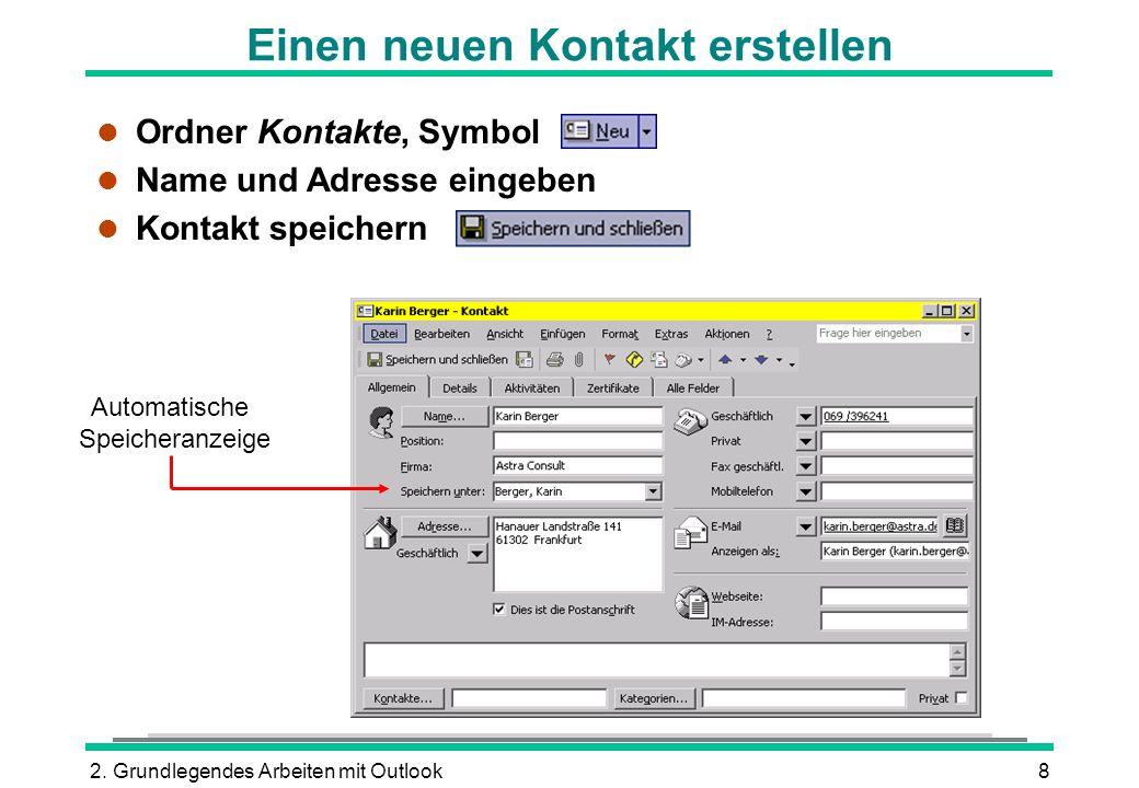 2. Grundlegendes Arbeiten mit Outlook8 Einen neuen Kontakt erstellen l Ordner Kontakte, Symbol l Name und Adresse eingeben l Kontakt speichern Automat