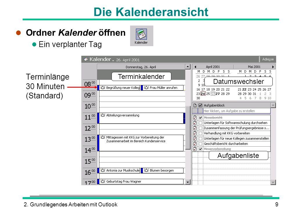 2. Grundlegendes Arbeiten mit Outlook9 Die Kalenderansicht l Ordner Kalender öffnen l Ein verplanter Tag Terminlänge 30 Minuten (Standard) Aufgabenlis