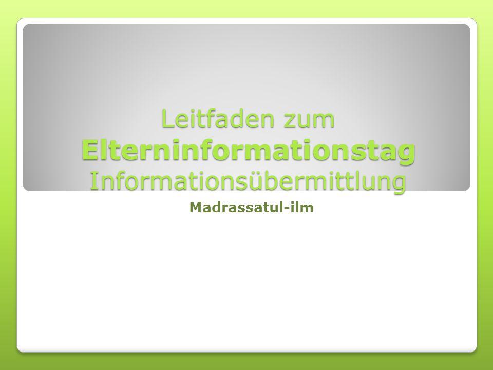 Leitfaden zum Elterninformationstag Informationsübermittlung Madrassatul-ilm
