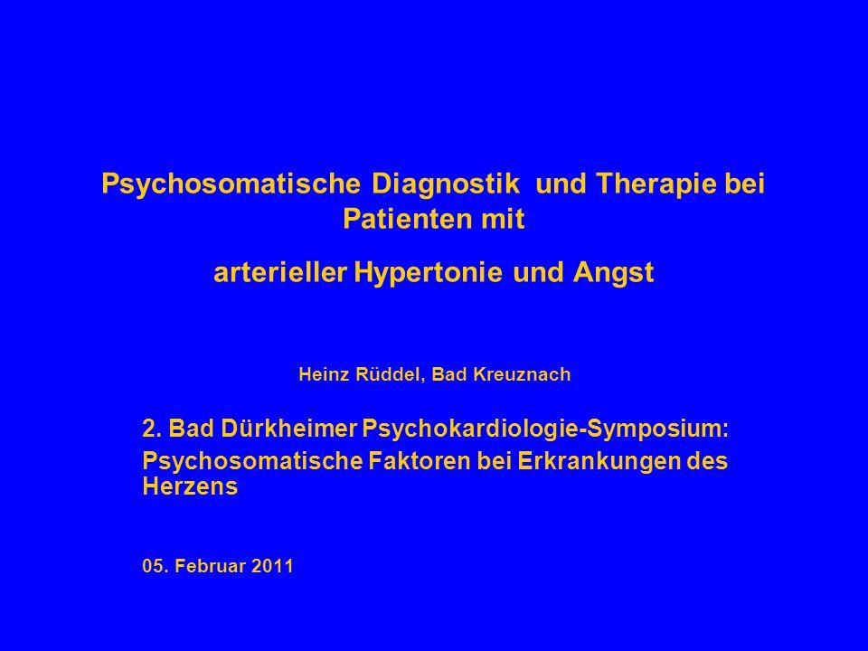 Psychosomatische Diagnostik und Therapie bei Patienten mit arterieller Hypertonie und Angst Heinz Rüddel, Bad Kreuznach 2. Bad Dürkheimer Psychokardio