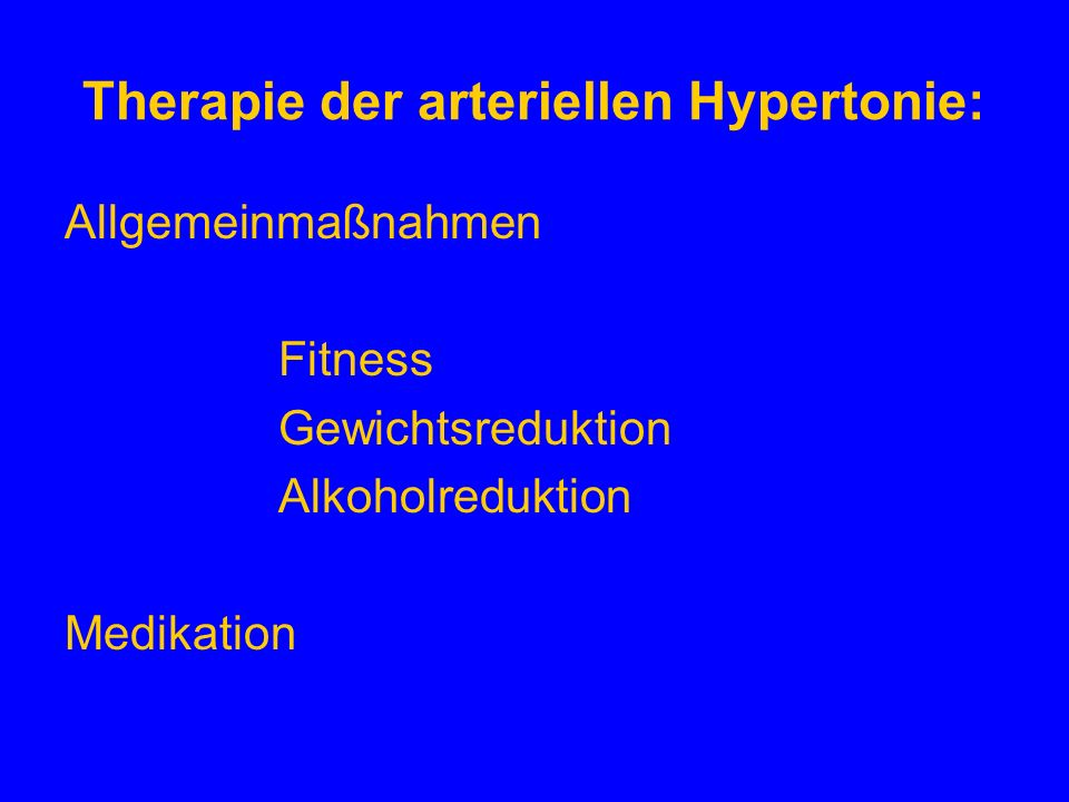 Therapie der arteriellen Hypertonie: Allgemeinmaßnahmen Fitness Gewichtsreduktion Alkoholreduktion Medikation