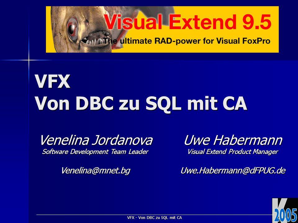 VFX - Von DBC zu SQL mit CA VFX Von DBC zu SQL mit CA Venelina Jordanova Software Development Team Leader Venelina@mnet.bg Uwe Habermann Visual Extend