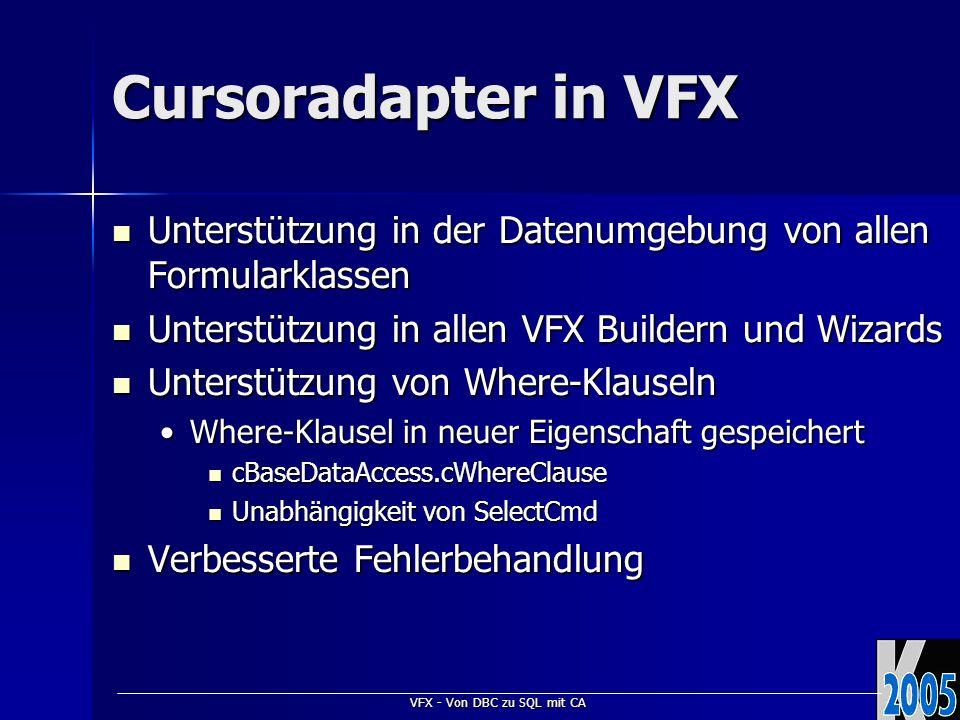 VFX - Von DBC zu SQL mit CA Cursoradapter in VFX Unterstützung in der Datenumgebung von allen Formularklassen Unterstützung in der Datenumgebung von a