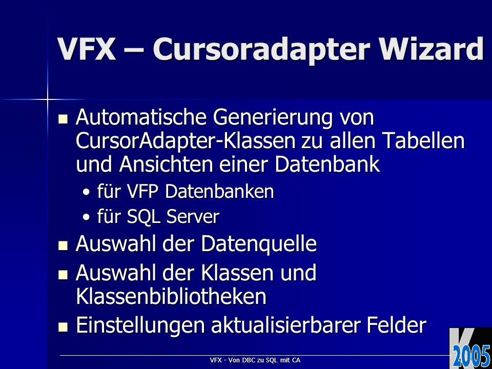 VFX - Von DBC zu SQL mit CA VFX – Cursoradapter Wizard Automatische Generierung von CursorAdapter-Klassen zu allen Tabellen und Ansichten einer Datenb
