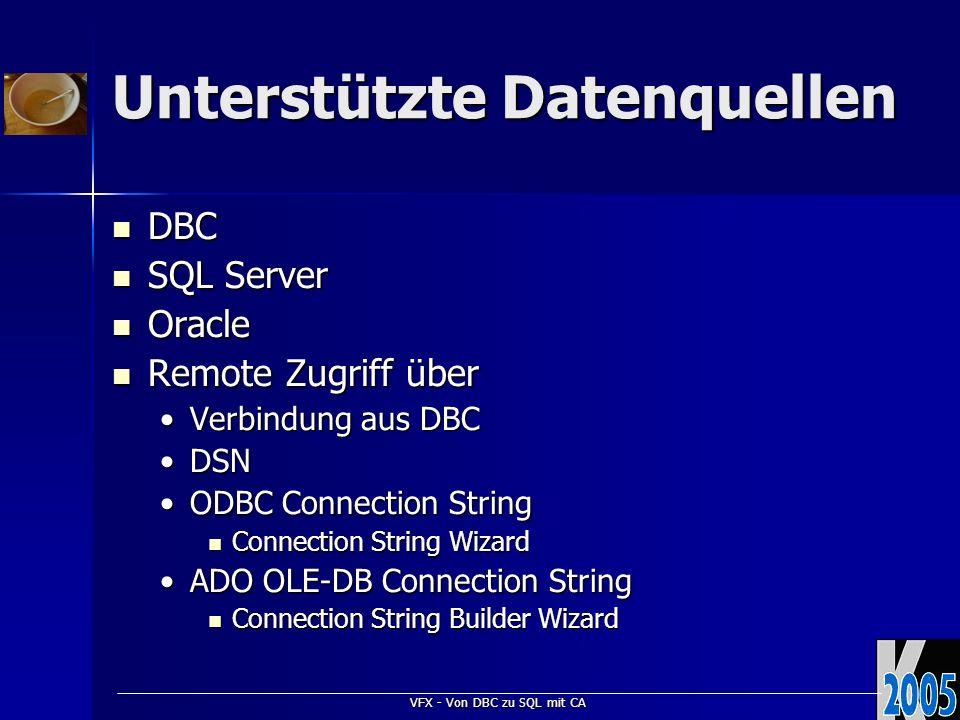 VFX - Von DBC zu SQL mit CA Unterstützte Datenquellen DBC DBC SQL Server SQL Server Oracle Oracle Remote Zugriff über Remote Zugriff über Verbindung a