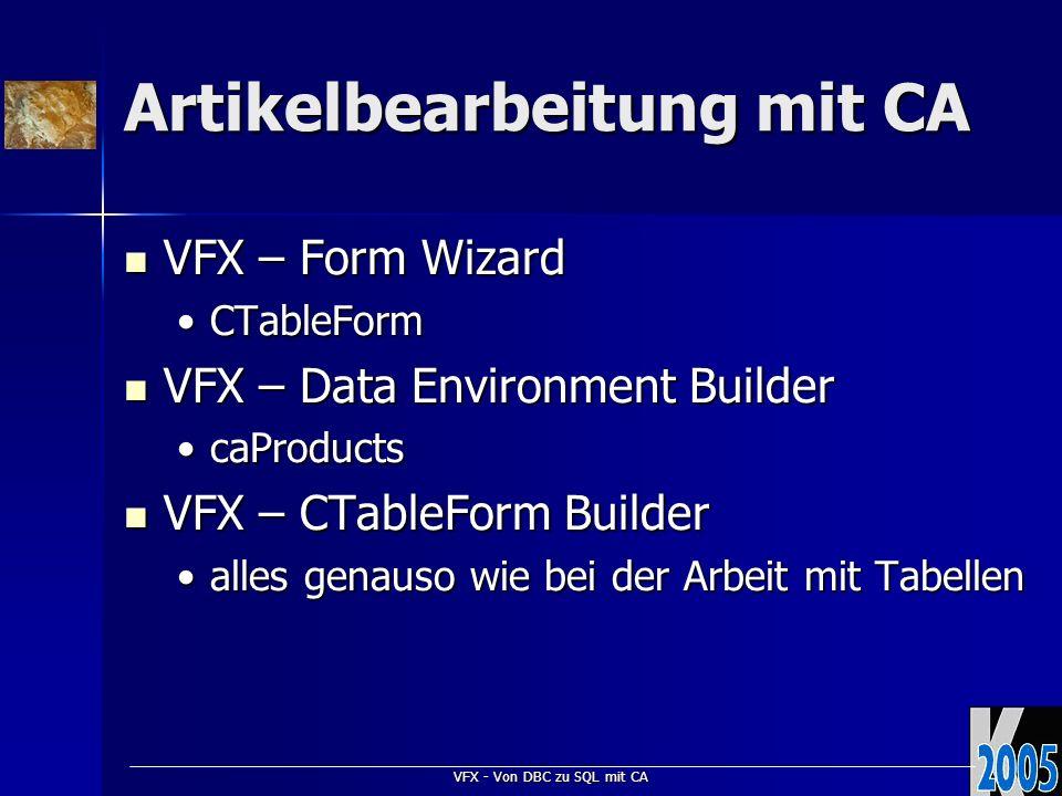 VFX - Von DBC zu SQL mit CA Artikelbearbeitung mit CA VFX – Form Wizard VFX – Form Wizard CTableFormCTableForm VFX – Data Environment Builder VFX – Da