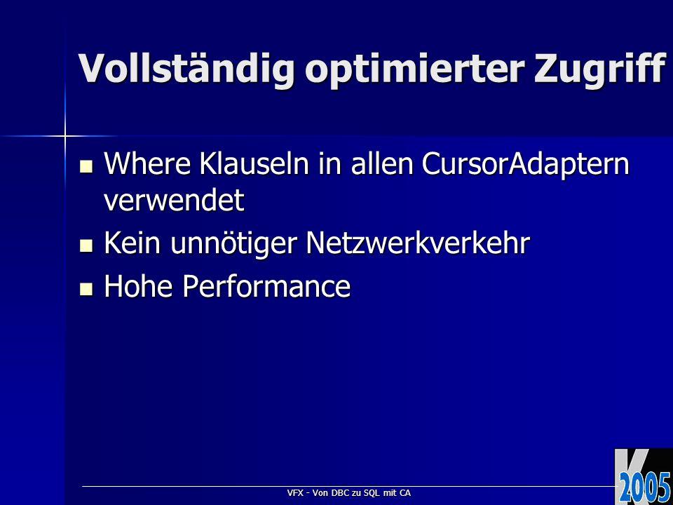 VFX - Von DBC zu SQL mit CA Vollständig optimierter Zugriff Where Klauseln in allen CursorAdaptern verwendet Where Klauseln in allen CursorAdaptern ve