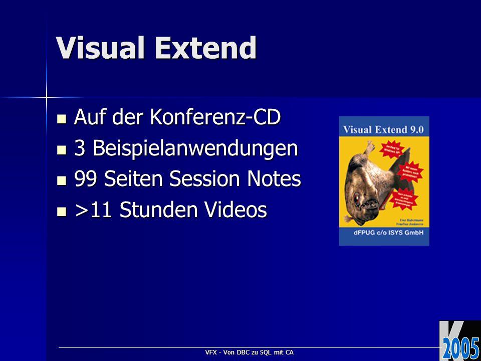 VFX - Von DBC zu SQL mit CA Visual Extend Homepage: http://www.visualextend.de Homepage: http://www.visualextend.de Dokumente: http://portal.dfpug.de/dFPUG/Portal/VFX Dokumente: http://portal.dfpug.de/dFPUG/Portal/VFX Support: http://forum.dfpug.de oder news://news.dfpug.de Support: http://forum.dfpug.de oder news://news.dfpug.de Neuigkeiten: http://newsletter.dfpug.de Neuigkeiten: http://newsletter.dfpug.de