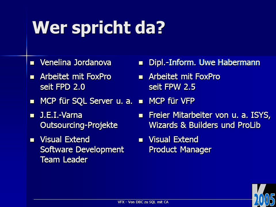 VFX - Von DBC zu SQL mit CA Dipl.-Inform. Uwe Habermann Dipl.-Inform. Uwe Habermann Arbeitet mit FoxPro seit FPW 2.5 Arbeitet mit FoxPro seit FPW 2.5