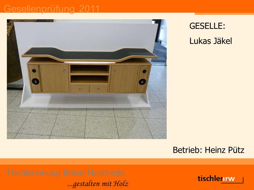 Gesellenprüfung 2011 Tischlerinnung Brilon-Meschede...gestalten mit Holz Betrieb: Heinz Pütz GESELLE: Lukas Jäkel