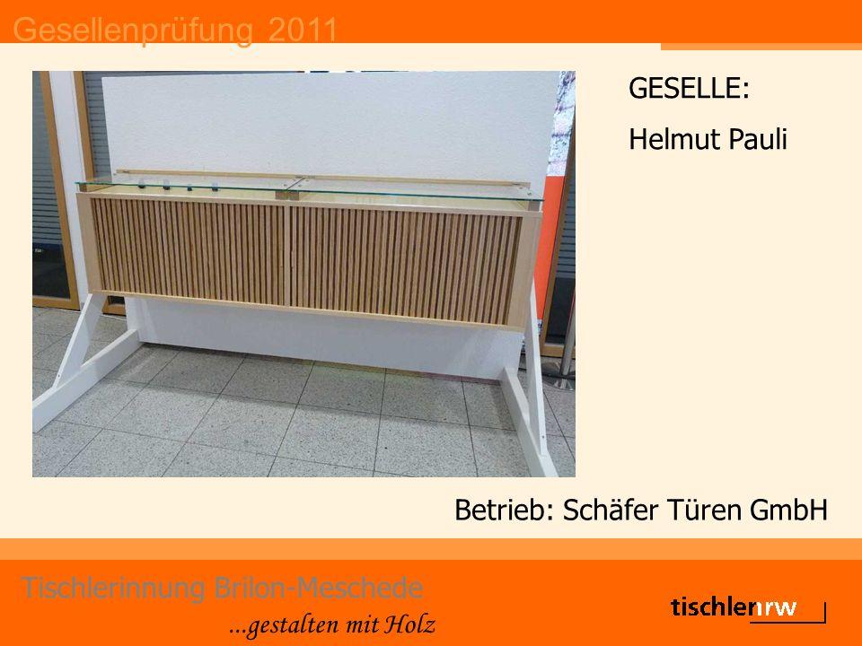Gesellenprüfung 2011 Tischlerinnung Brilon-Meschede...gestalten mit Holz Betrieb: Schäfer Türen GmbH GESELLE: Helmut Pauli