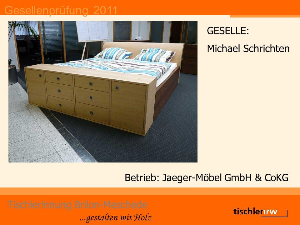 Gesellenprüfung 2011 Tischlerinnung Brilon-Meschede...gestalten mit Holz Betrieb: Jaeger-Möbel GmbH & CoKG GESELLE: Michael Schrichten