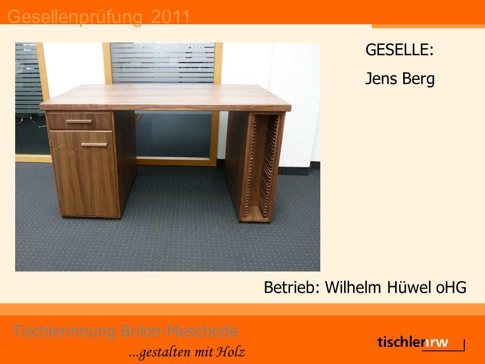 Gesellenprüfung 2011 Tischlerinnung Brilon-Meschede...gestalten mit Holz Betrieb: Hans-Josef Schmidt GESELLE: Tobias Berger