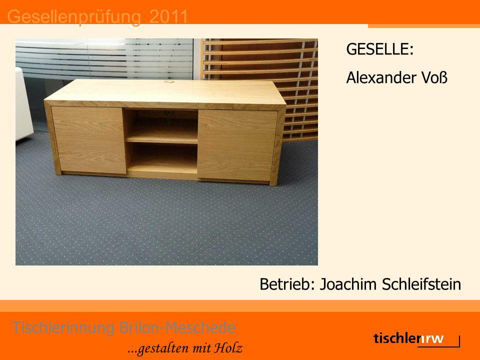 Gesellenprüfung 2011 Tischlerinnung Brilon-Meschede...gestalten mit Holz Betrieb: Joachim Schleifstein GESELLE: Alexander Voß