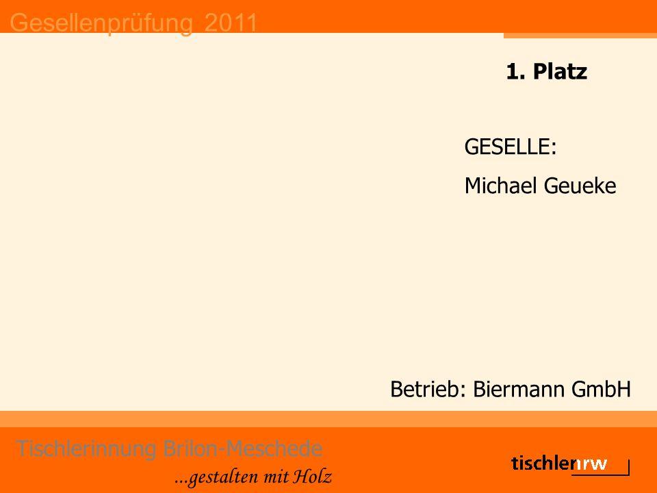 Gesellenprüfung 2011 Tischlerinnung Brilon-Meschede...gestalten mit Holz Betrieb: Biermann GmbH GESELLE: Michael Geueke 1. Platz
