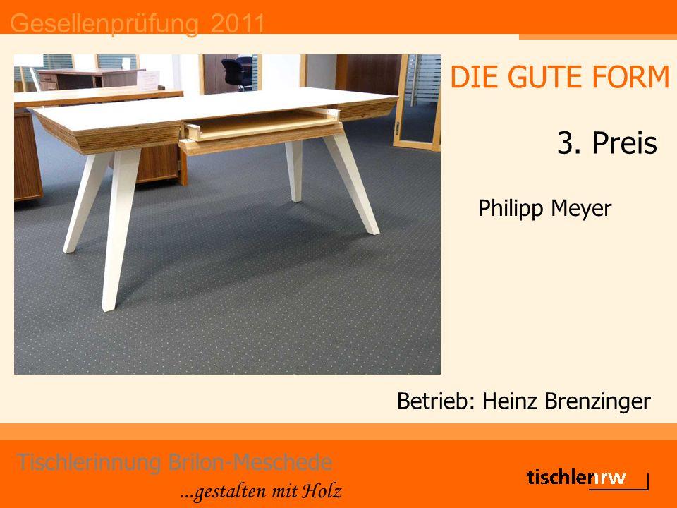 Gesellenprüfung 2011 Tischlerinnung Brilon-Meschede...gestalten mit Holz Betrieb: Heinz Brenzinger Philipp Meyer DIE GUTE FORM 3. Preis