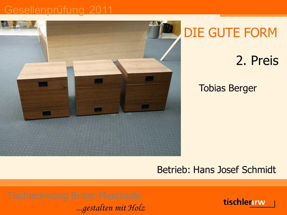Gesellenprüfung 2011 Tischlerinnung Brilon-Meschede...gestalten mit Holz Betrieb: Hans Josef Schmidt Tobias Berger DIE GUTE FORM 2. Preis