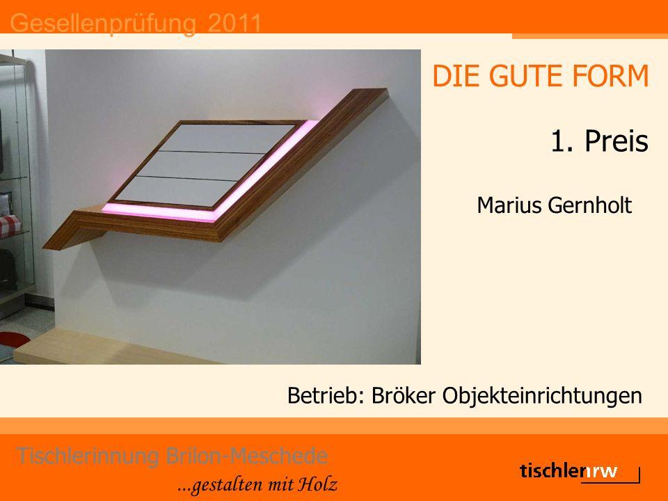 Gesellenprüfung 2011 Tischlerinnung Brilon-Meschede...gestalten mit Holz Betrieb: Bröker Objekteinrichtungen Marius Gernholt DIE GUTE FORM 1.