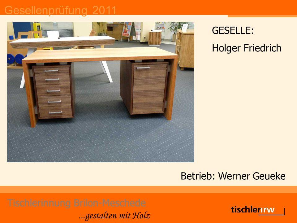 Gesellenprüfung 2011 Tischlerinnung Brilon-Meschede...gestalten mit Holz Betrieb: Werner Geueke GESELLE: Holger Friedrich