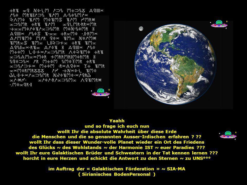 Yaahh und so frage ich euch nun wollt Ihr die absolute Wahrheit über diese Erde die Menschen und die so genannten Ausser-Irdischen erfahren ? ?? wollt