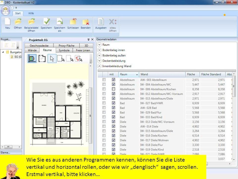 Wie Sie es aus anderen Programmen kennen, können Sie die Liste vertikal und horizontal rollen, oder wie wir denglisch sagen, scrollen.