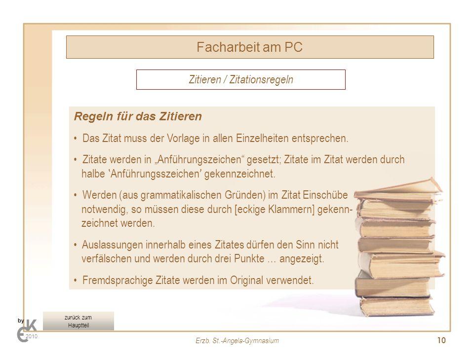 Erzb. St.-Angela-Gymnasium 10 Zitieren / Zitationsregeln Facharbeit am PC by 2010 zurück zum Hauptteil Regeln für das Zitieren Das Zitat muss der Vorl