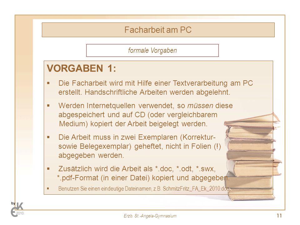 Erzb. St.-Angela-Gymnasium 11 Facharbeit am PC by 2010 VORGABEN 1: Die Facharbeit wird mit Hilfe einer Textverarbeitung am PC erstellt. Handschriftlic
