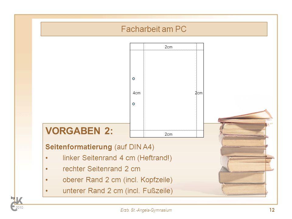 Erzb. St.-Angela-Gymnasium 12 Facharbeit am PC by 2010 VORGABEN 2: Seitenformatierung (auf DIN A4) linker Seitenrand 4 cm (Heftrand!) rechter Seitenra