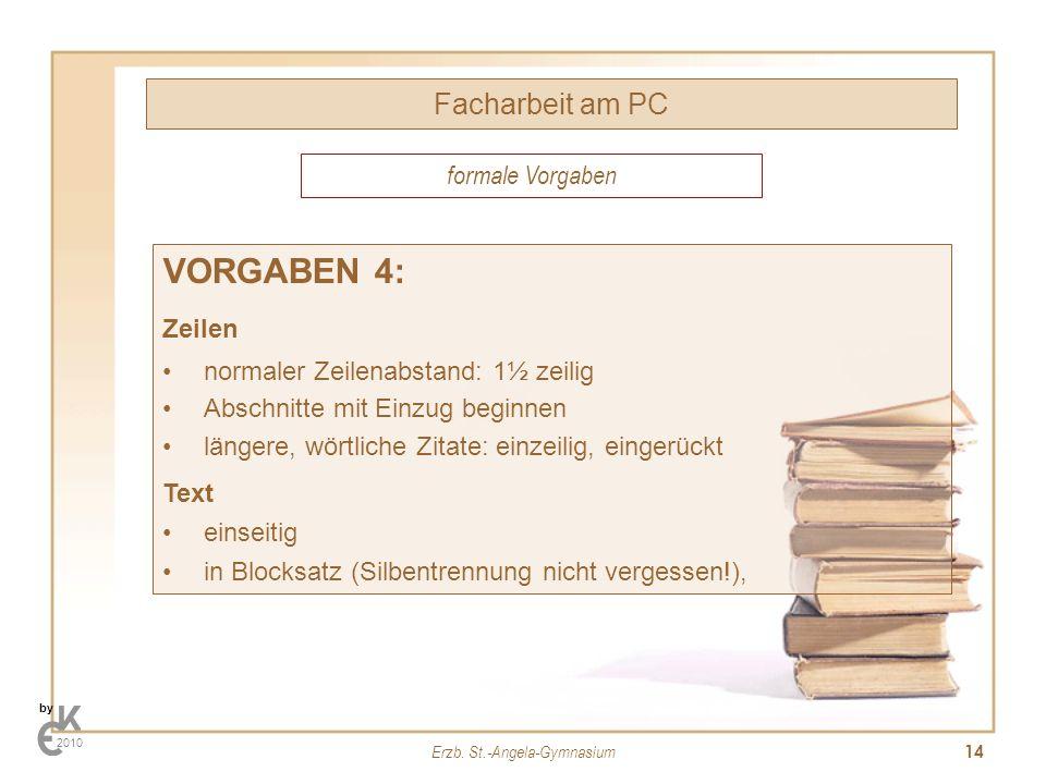 Erzb. St.-Angela-Gymnasium 14 Facharbeit am PC by 2010 VORGABEN 4: Zeilen normaler Zeilenabstand: 1½ zeilig Abschnitte mit Einzug beginnen längere, wö