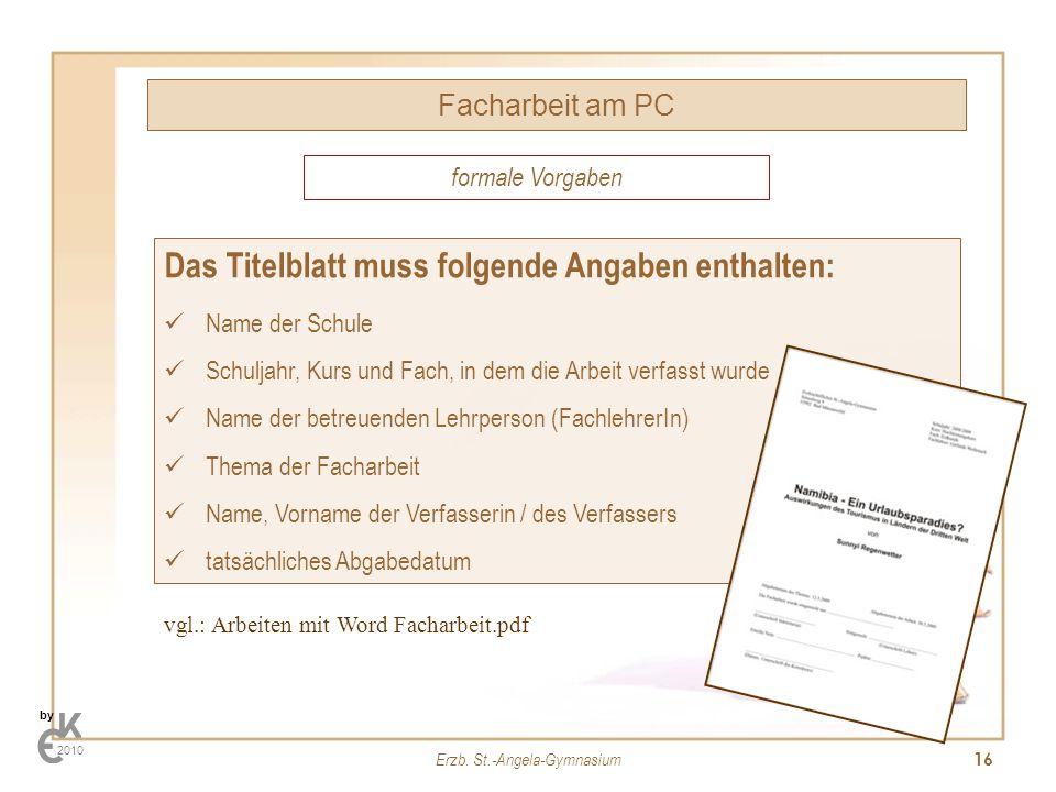 Erzb. St.-Angela-Gymnasium 16 Facharbeit am PC by 2010 Das Titelblatt muss folgende Angaben enthalten: Name der Schule Schuljahr, Kurs und Fach, in de