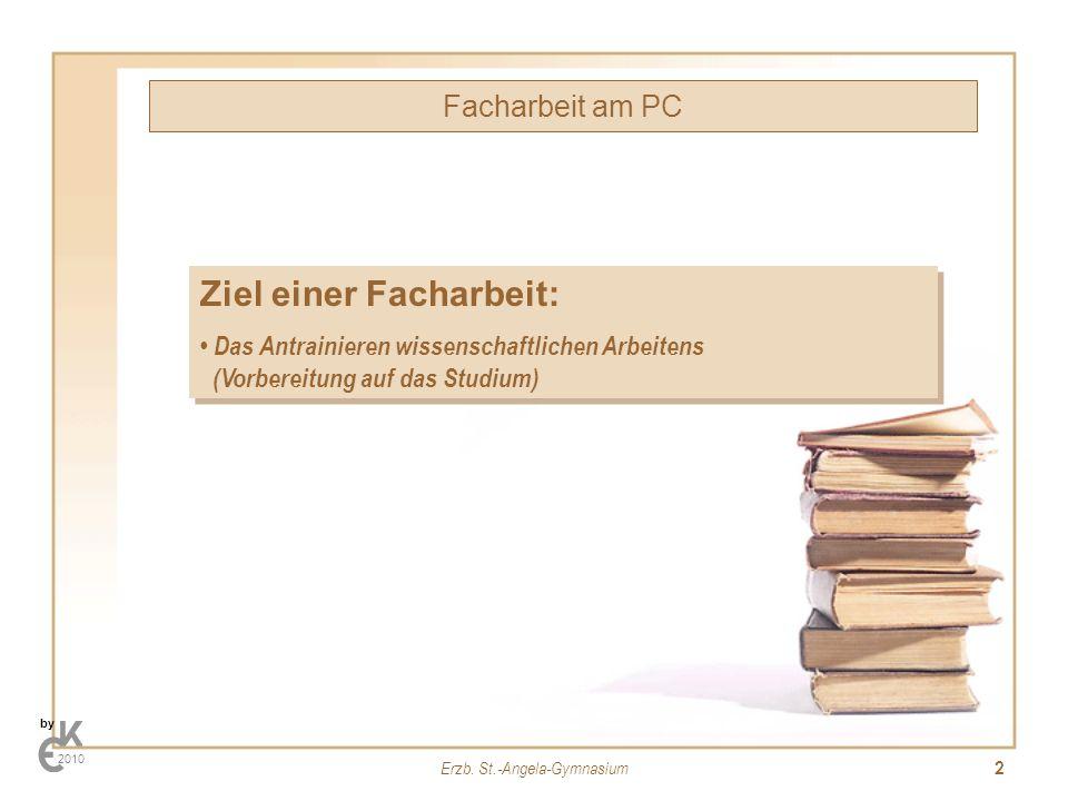 Erzb. St.-Angela-Gymnasium 2 Facharbeit am PC by 2010 Ziel einer Facharbeit: Das Antrainieren wissenschaftlichen Arbeitens (Vorbereitung auf das Studi