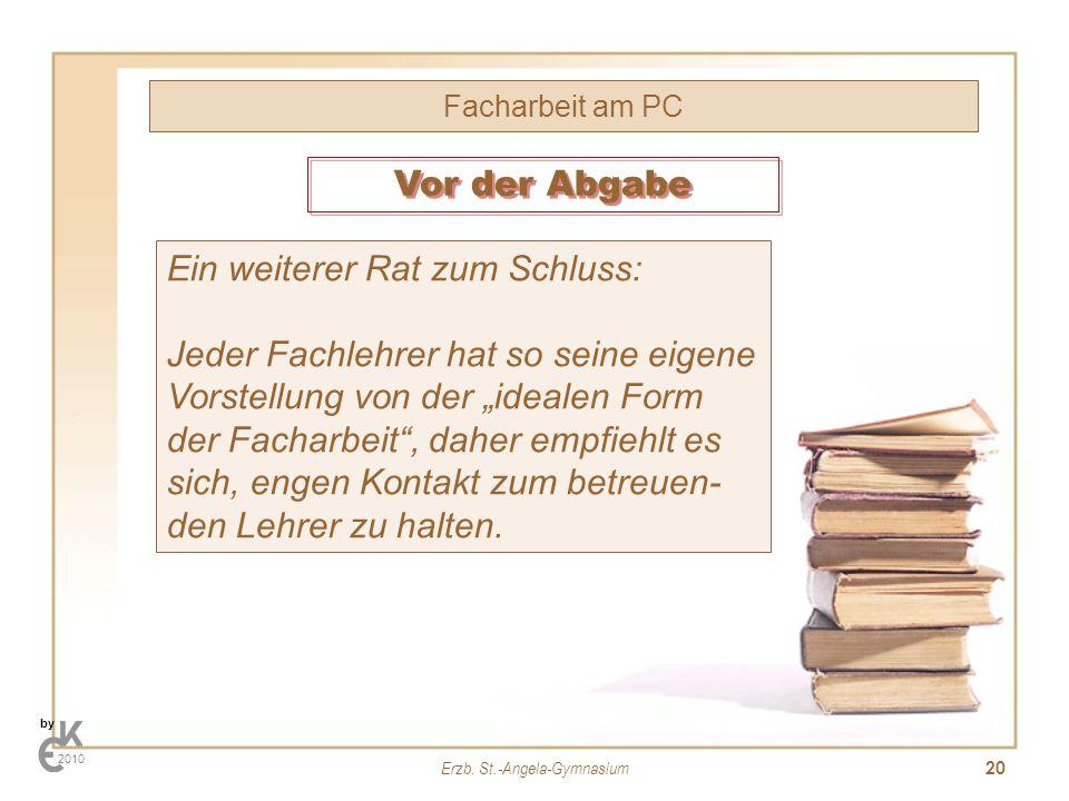 Erzb. St.-Angela-Gymnasium 20 Facharbeit am PC by 2010 Ein weiterer Rat zum Schluss: Jeder Fachlehrer hat so seine eigene Vorstellung von der idealen