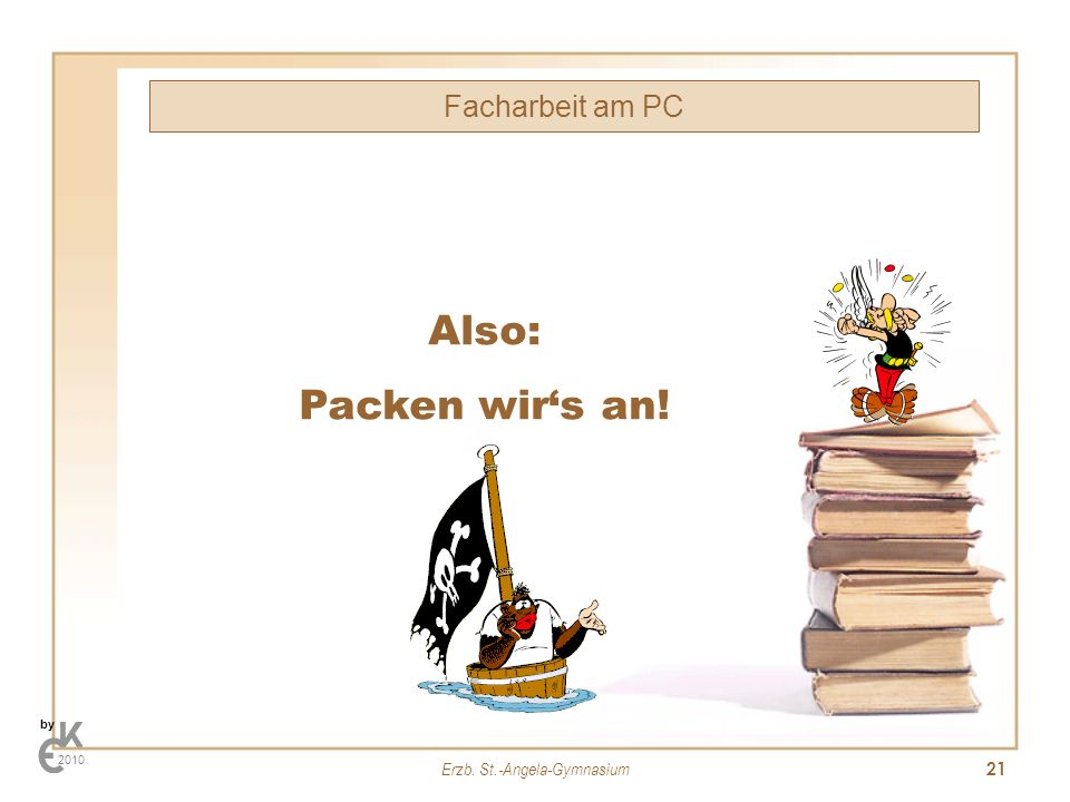 Erzb. St.-Angela-Gymnasium 21 Facharbeit am PC by 2010 Also: Packen wirs an!