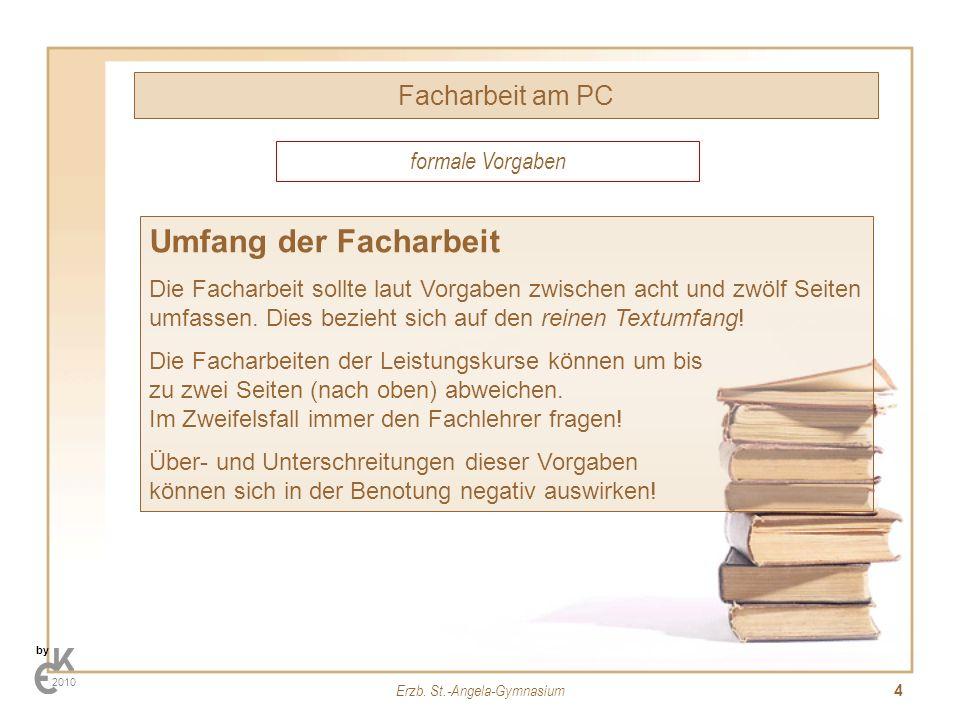 Erzb. St.-Angela-Gymnasium 4 Facharbeit am PC by 2010 Umfang der Facharbeit Die Facharbeit sollte laut Vorgaben zwischen acht und zwölf Seiten umfasse