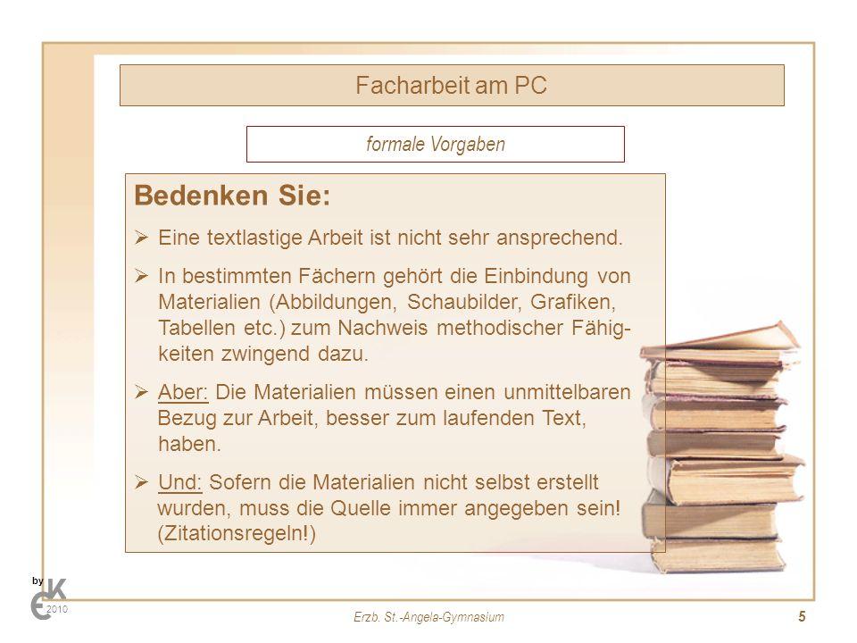 Erzb. St.-Angela-Gymnasium 5 Facharbeit am PC by 2010 Bedenken Sie: Eine textlastige Arbeit ist nicht sehr ansprechend. In bestimmten Fächern gehört d