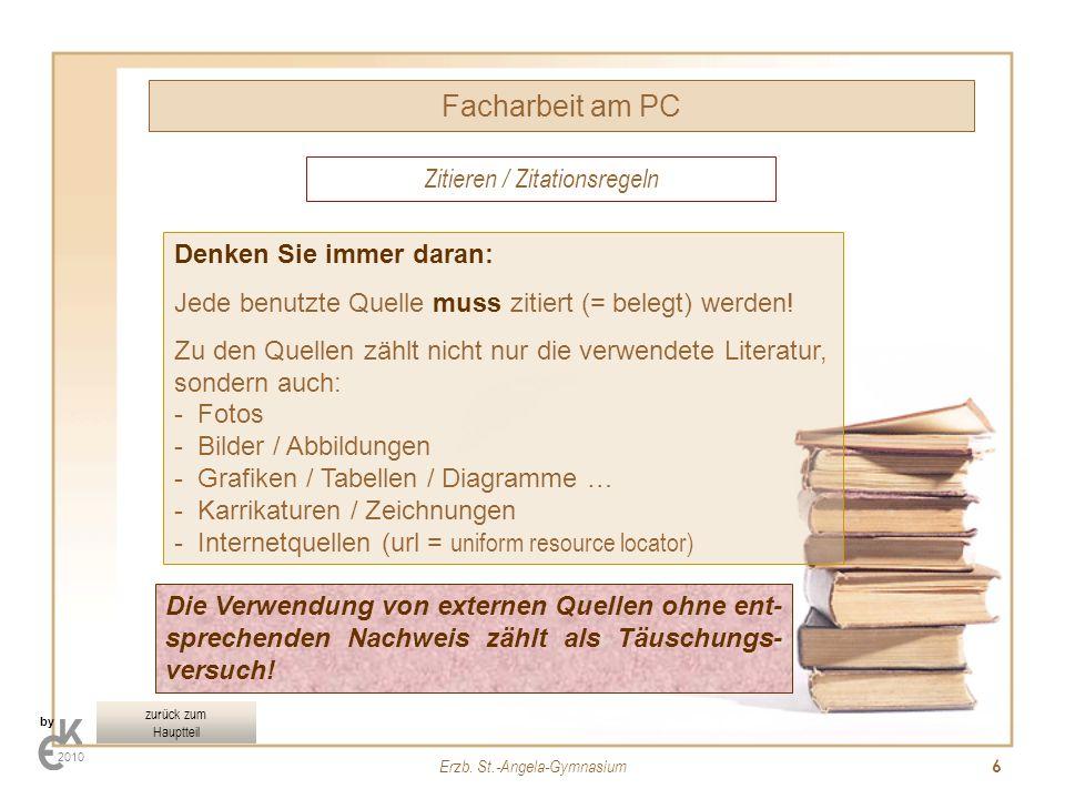 Erzb. St.-Angela-Gymnasium 6 Facharbeit am PC by 2010 Zitieren / Zitationsregeln Denken Sie immer daran: Jede benutzte Quelle muss zitiert (= belegt)