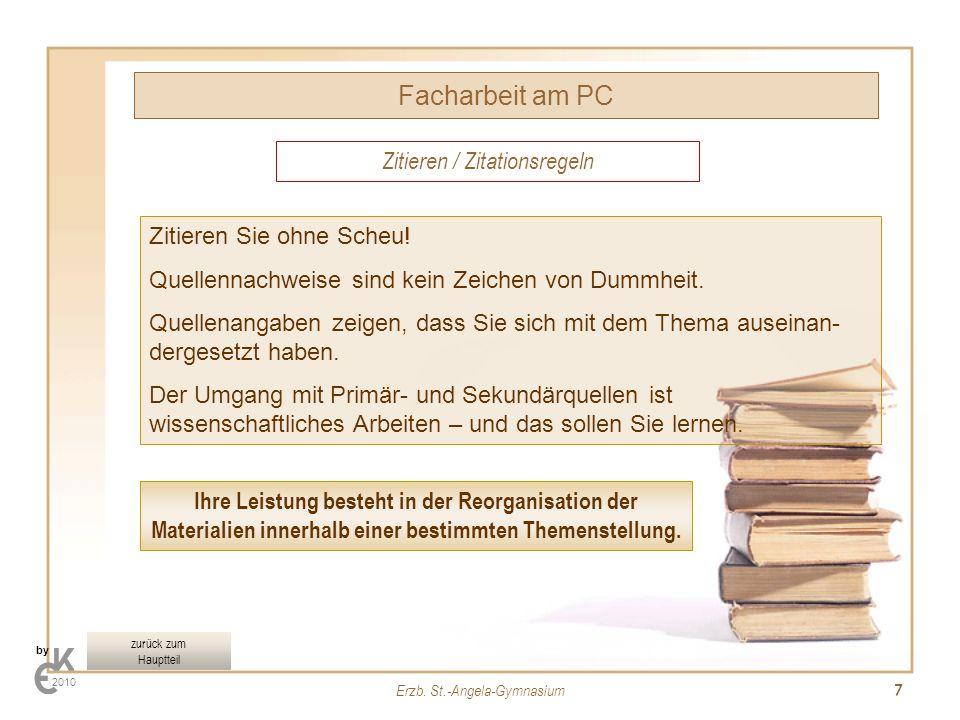 Erzb. St.-Angela-Gymnasium 7 Facharbeit am PC by 2010 Zitieren / Zitationsregeln Zitieren Sie ohne Scheu! Quellennachweise sind kein Zeichen von Dummh
