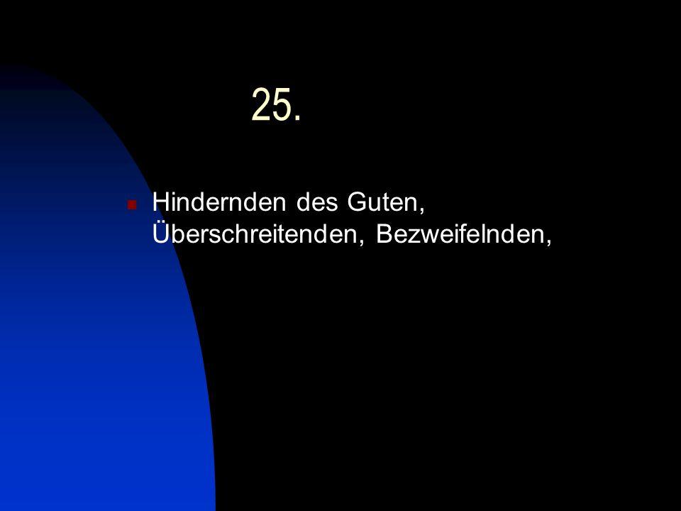 25. Hindernden des Guten, Überschreitenden, Bezweifelnden,