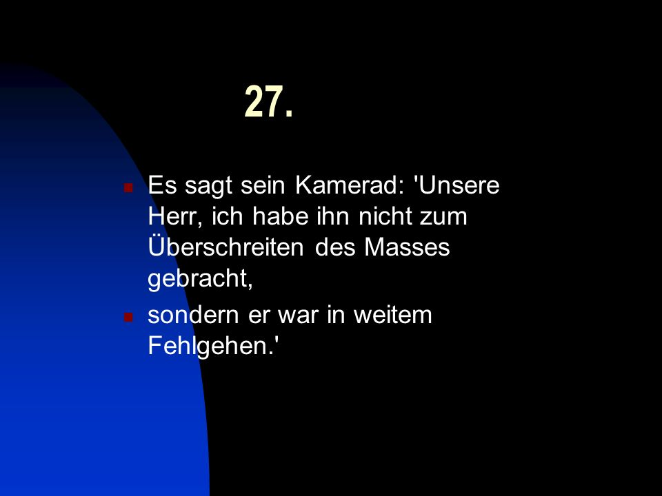 27. Es sagt sein Kamerad: 'Unsere Herr, ich habe ihn nicht zum Überschreiten des Masses gebracht, sondern er war in weitem Fehlgehen.'