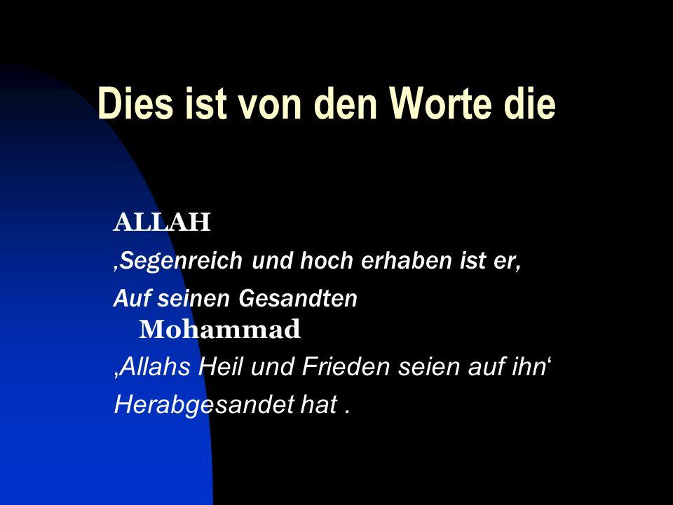 Dies ist von den Worte die ALLAH Segenreich und hoch erhaben ist er, Auf seinen Gesandten Mohammad Allahs Heil und Frieden seien auf ihn Herabgesandet hat.