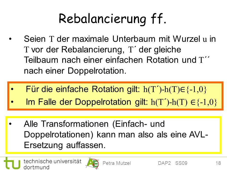 18Petra Mutzel DAP2 SS09 Rebalancierung ff. Seien T der maximale Unterbaum mit Wurzel u in T vor der Rebalancierung, T´ der gleiche Teilbaum nach eine