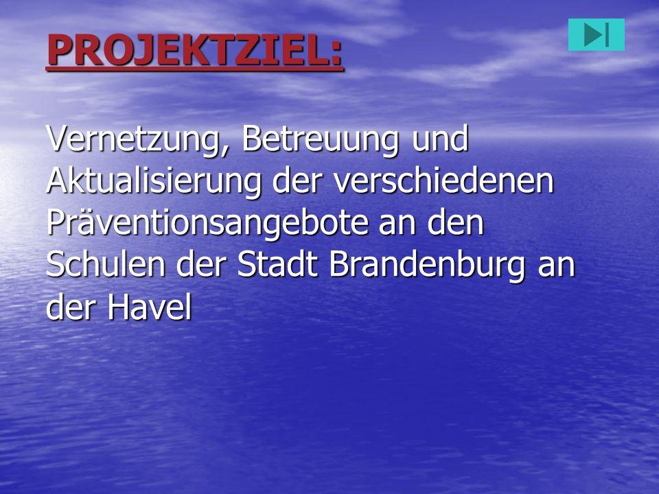 PROJEKTZIEL: Vernetzung, Betreuung und Aktualisierung der verschiedenen Präventionsangebote an den Schulen der Stadt Brandenburg an der Havel