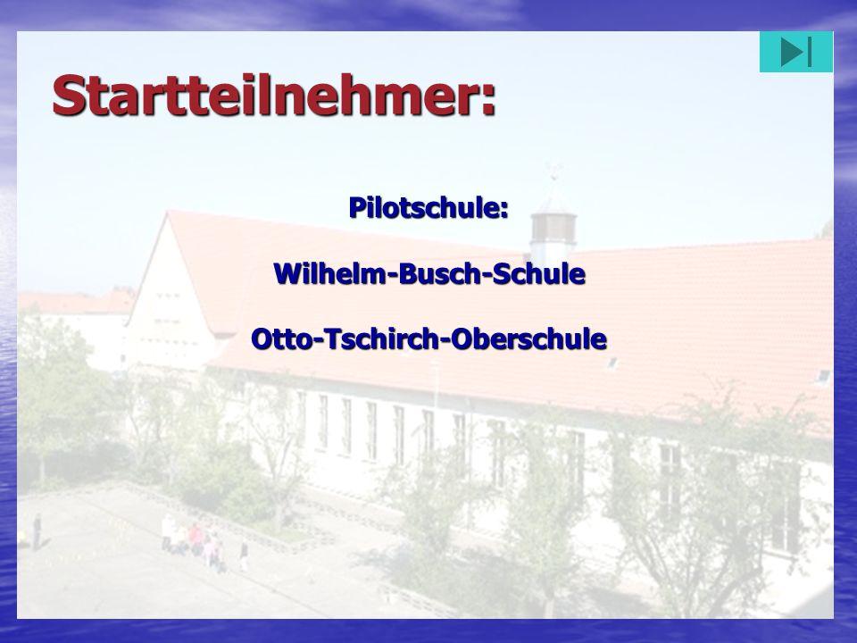 Startteilnehmer: Pilotschule:Wilhelm-Busch-SchuleOtto-Tschirch-Oberschule