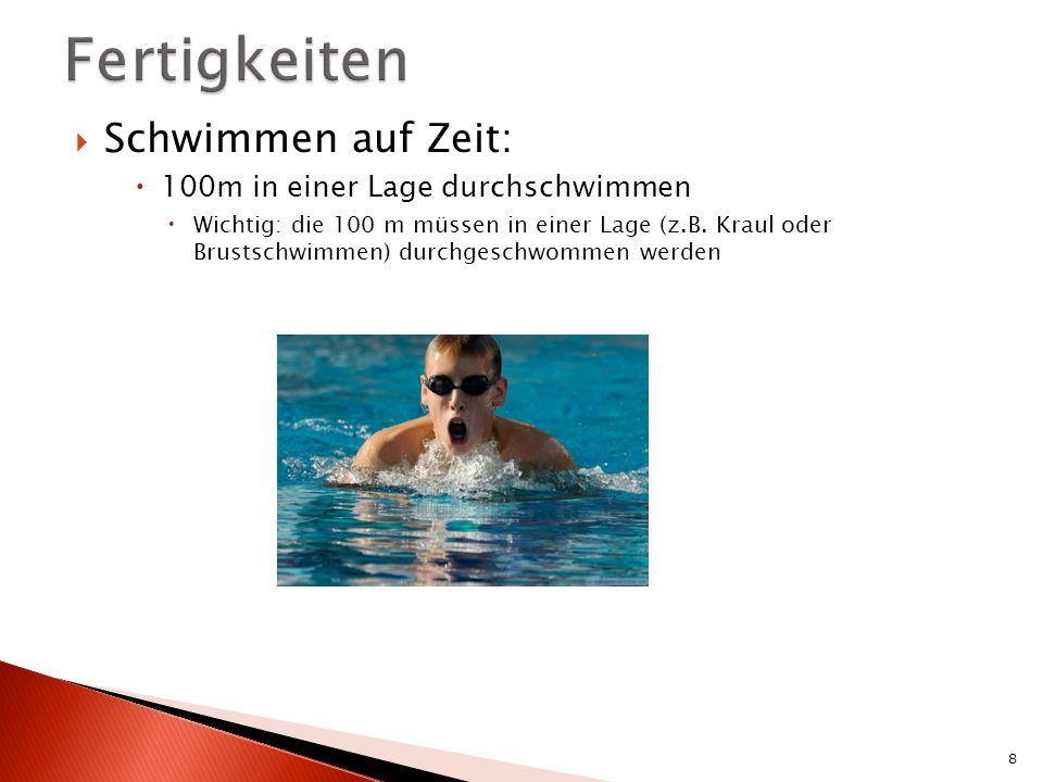 Schwimmen auf Zeit: 100m in einer Lage durchschwimmen Wichtig: die 100 m müssen in einer Lage (z.B.