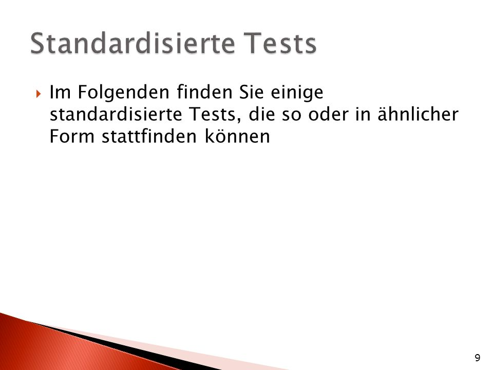 Im Folgenden finden Sie einige standardisierte Tests, die so oder in ähnlicher Form stattfinden können 9