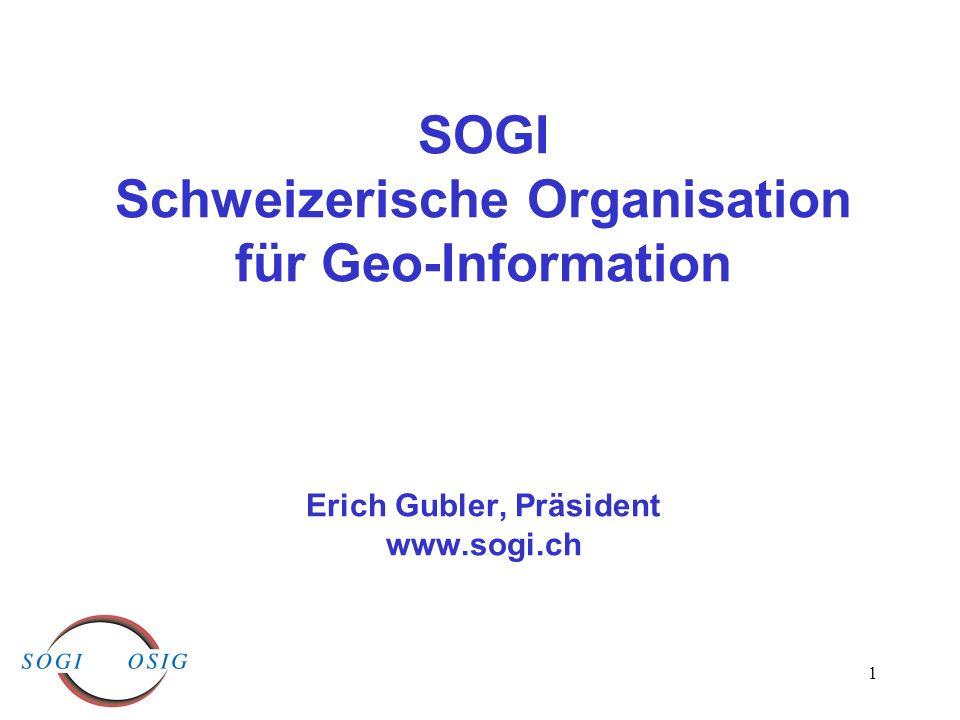 1 SOGI Schweizerische Organisation für Geo-Information Erich Gubler, Präsident www.sogi.ch